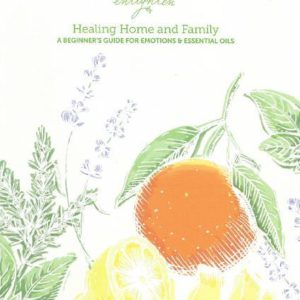 Healing Home and Family: A Beginner's Guide for Emotions & Essential Oils Booklet